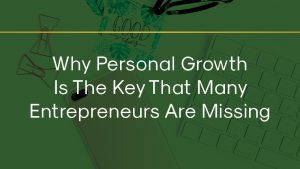 Why Personal Growth Is The Key That Many Entrepreneurs Are Missing