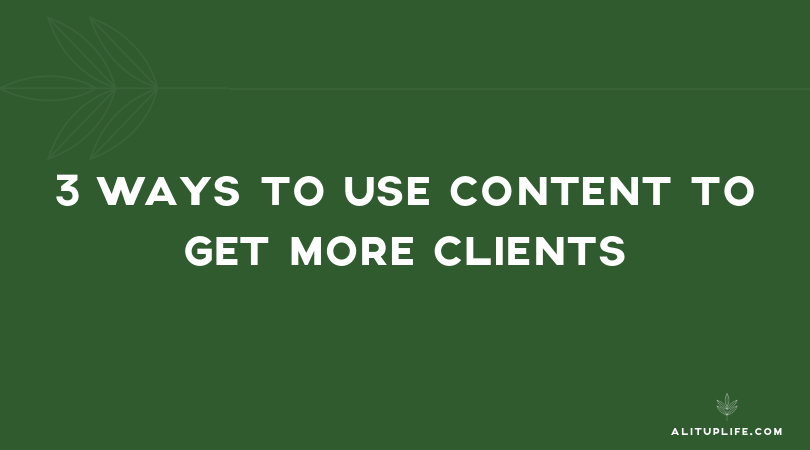 3 Ways to Use Content to Get More Clients